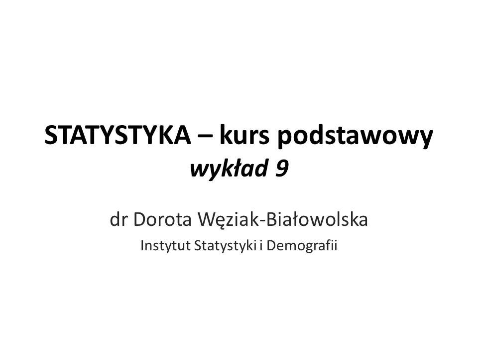 STATYSTYKA – kurs podstawowy wykład 9 dr Dorota Węziak-Białowolska Instytut Statystyki i Demografii