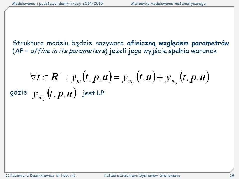 Modelowanie i podstawy identyfikacji 2014/2015Metodyka modelowania matematycznego  Kazimierz Duzinkiewicz, dr hab.