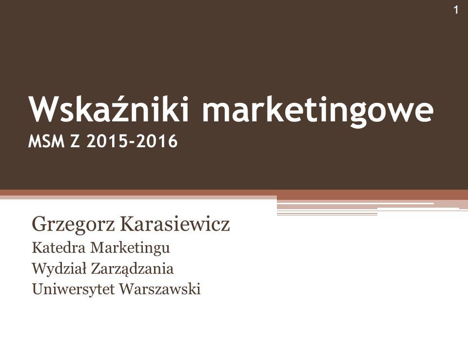 Wskaźniki marketingowe MSM Z 2015-2016 Grzegorz Karasiewicz Katedra Marketingu Wydział Zarządzania Uniwersytet Warszawski 1