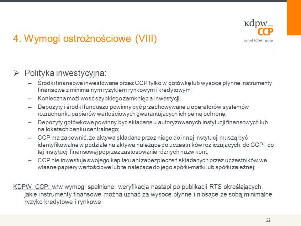 4. Wymogi ostrożnościowe (VIII) 22  Polityka inwestycyjna: –Środki finansowe inwestowane przez CCP tylko w gotówkę lub wysoce płynne instrumenty fina