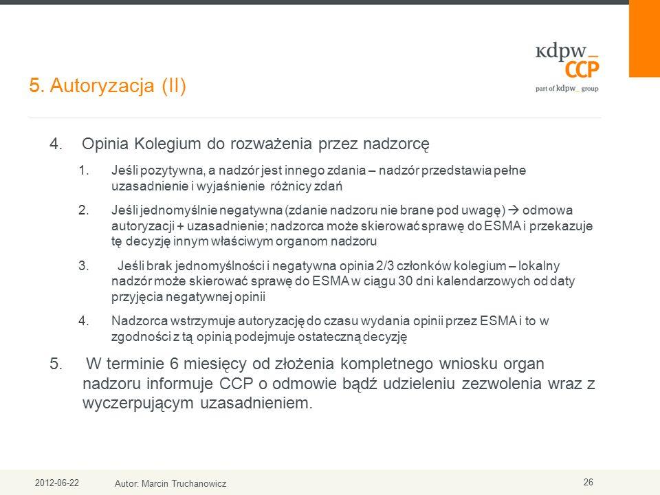 5. Autoryzacja (II) 2012-06-22 Autor: Marcin Truchanowicz 26 4. Opinia Kolegium do rozważenia przez nadzorcę 1.Jeśli pozytywna, a nadzór jest innego z