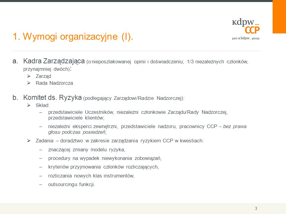 1. Wymogi organizacyjne (I). 3 a.Kadra Zarządzająca (o nieposzlakowanej opinii i doświadczeniu; 1/3 niezależnych członków, przynajmniej dwóch) :  Zar