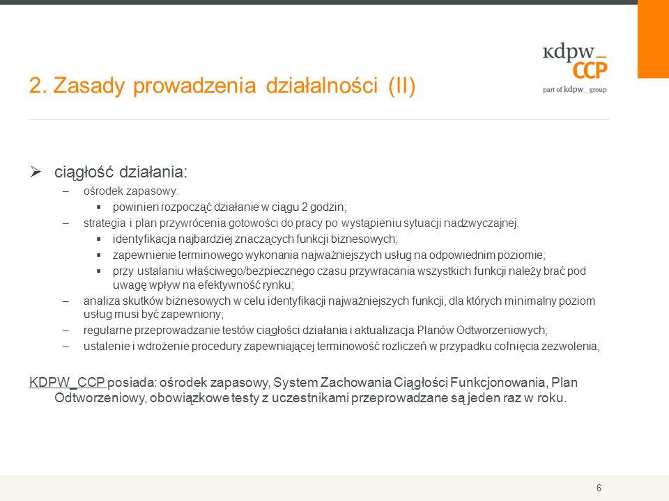 2. Zasady prowadzenia działalności (II) 6  ciągłość działania: –ośrodek zapasowy:  powinien rozpocząć działanie w ciągu 2 godzin; –strategia i plan