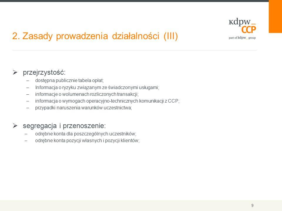 2. Zasady prowadzenia działalności (III) 9  przejrzystość: –dostępna publicznie tabela opłat; –Informacja o ryzyku związanym ze świadczonymi usługami