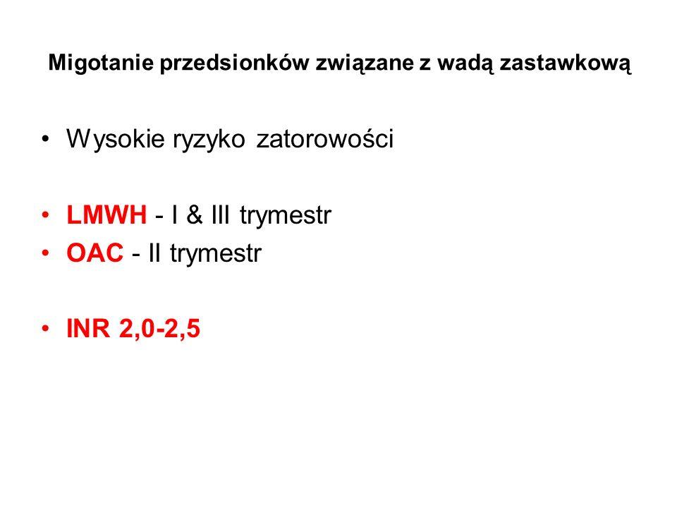 Migotanie przedsionków związane z wadą zastawkową Wysokie ryzyko zatorowości LMWH - I & III trymestr OAC - II trymestr INR 2,0-2,5
