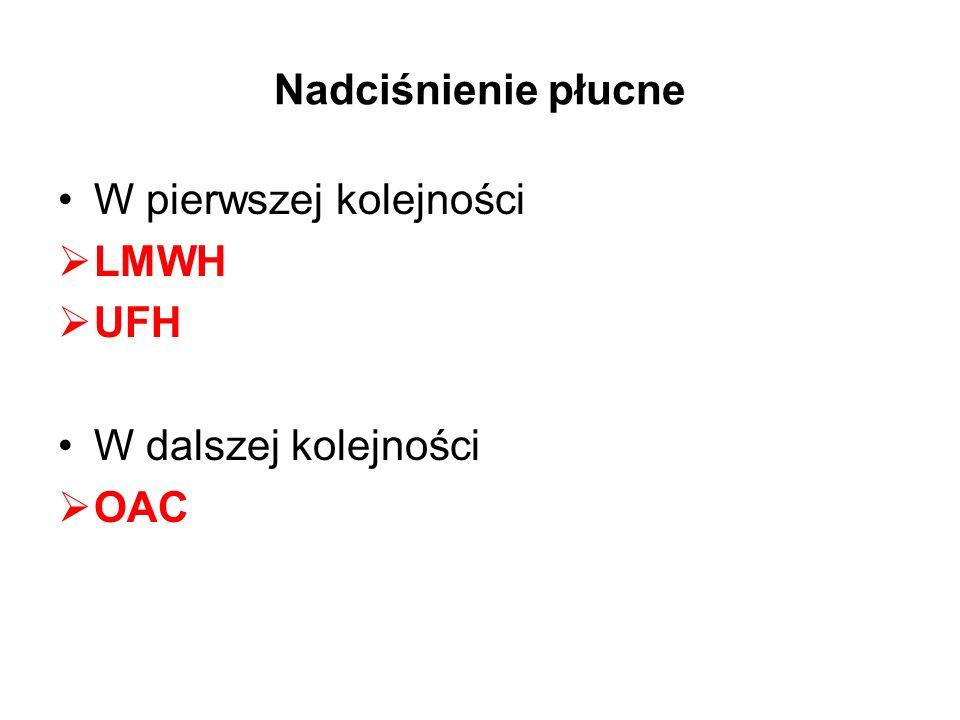 Nadciśnienie płucne W pierwszej kolejności  LMWH  UFH W dalszej kolejności  OAC