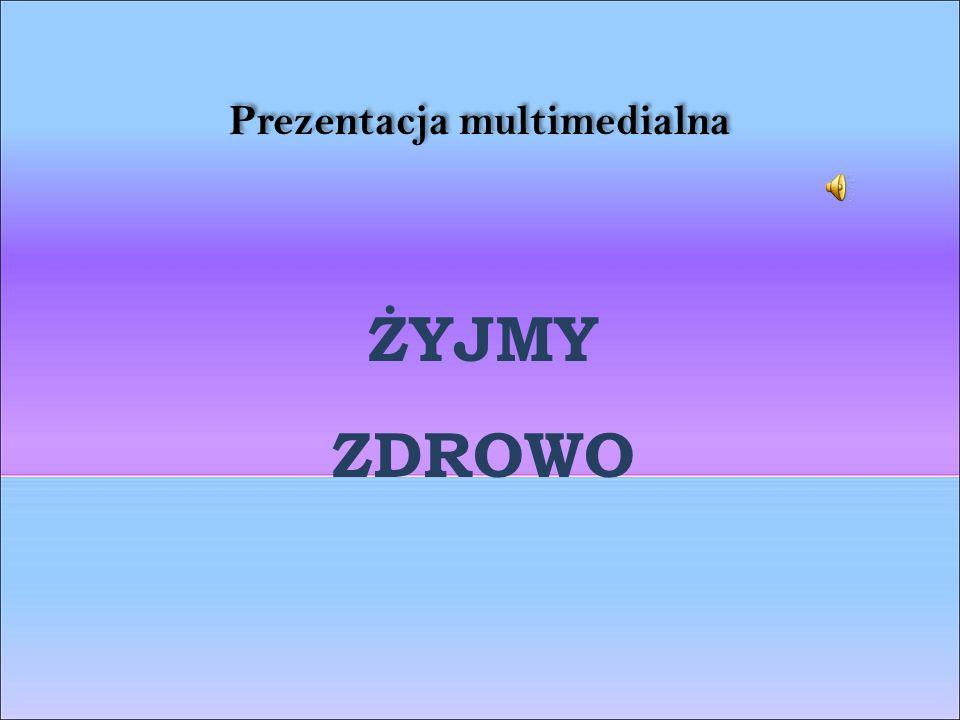 ŻYJMY ZDROWO Prezentacja multimedialna Prezentacja multimedialna