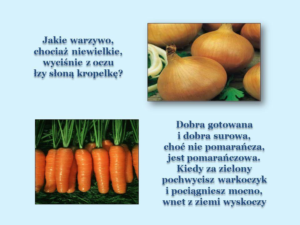 Dobra gotowana i dobra surowa, choć nie pomarańcza, jest pomarańczowa.