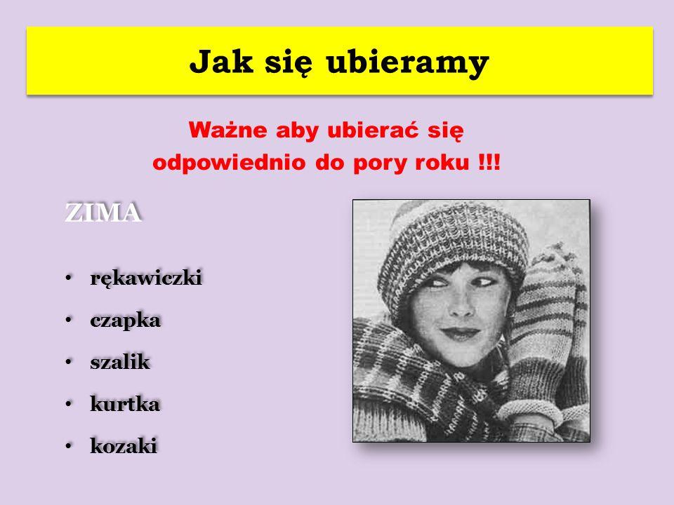 Jak się ubieramy ZIMA rękawiczki czapka szalik kurtka kozaki ZIMA rękawiczki czapka szalik kurtka kozaki Ważne aby ubierać się odpowiednio do pory roku !!!