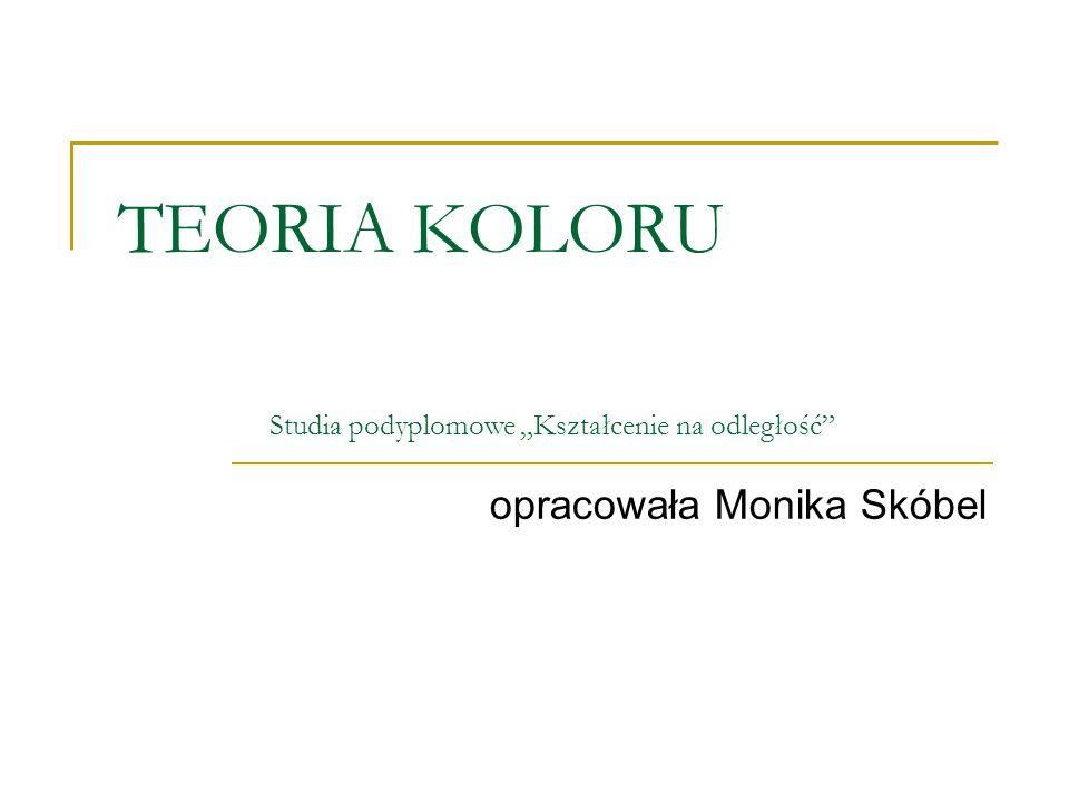 """TEORIA KOLORU Studia podyplomowe """"Kształcenie na odległość"""" opracowała Monika Skóbel"""