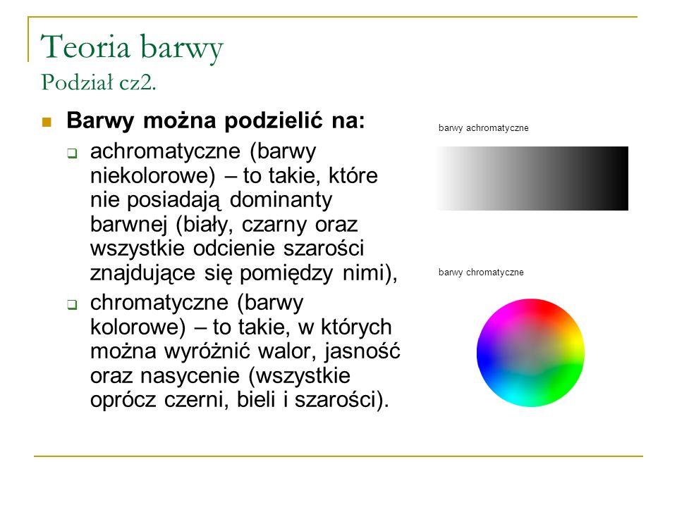 Teoria barwy Podział cz2. Barwy można podzielić na:  achromatyczne (barwy niekolorowe) – to takie, które nie posiadają dominanty barwnej (biały, czar