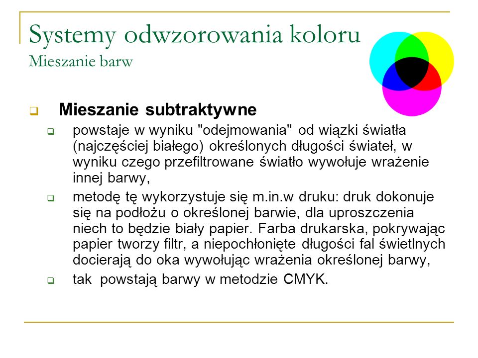 Systemy odwzorowania koloru Mieszanie barw  Mieszanie subtraktywne  powstaje w wyniku