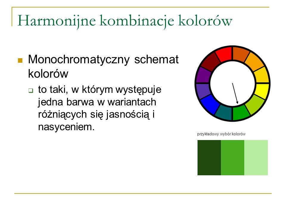 Harmonijne kombinacje kolorów Monochromatyczny schemat kolorów  to taki, w którym występuje jedna barwa w wariantach różniących się jasnością i nasyc