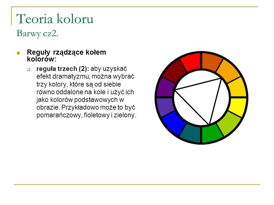 Teoria koloru Barwy cz2. Reguły rządzące kołem kolorów:  reguła trzech (2): aby uzyskać efekt dramatyzmu, można wybrać trzy kolory, które są od siebi