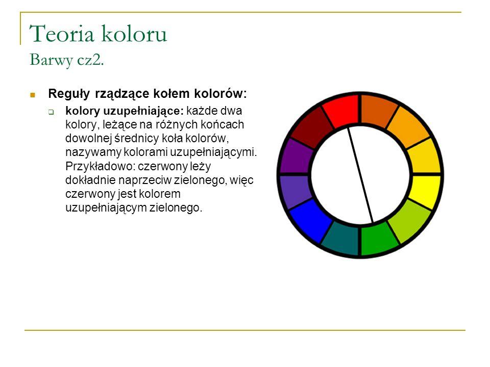 Teoria koloru Barwy cz2. Reguły rządzące kołem kolorów:  kolory uzupełniające: każde dwa kolory, leżące na różnych końcach dowolnej średnicy koła kol