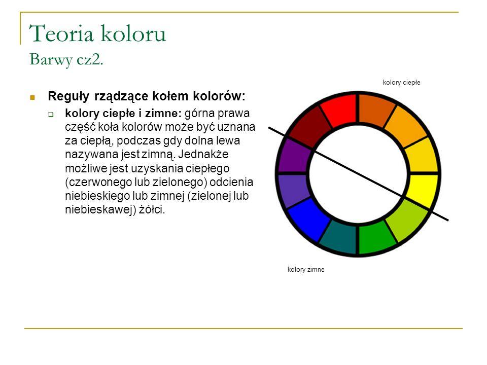 Teoria koloru Barwy cz2. Reguły rządzące kołem kolorów:  kolory ciepłe i zimne: górna prawa część koła kolorów może być uznana za ciepłą, podczas gdy