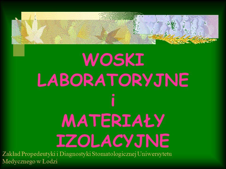WOSKI LABORATORYJNE i MATERIAŁY IZOLACYJNE Zakład Propedeutyki i Diagnostyki Stomatologicznej Uniwersytetu Medycznego w Łodzi