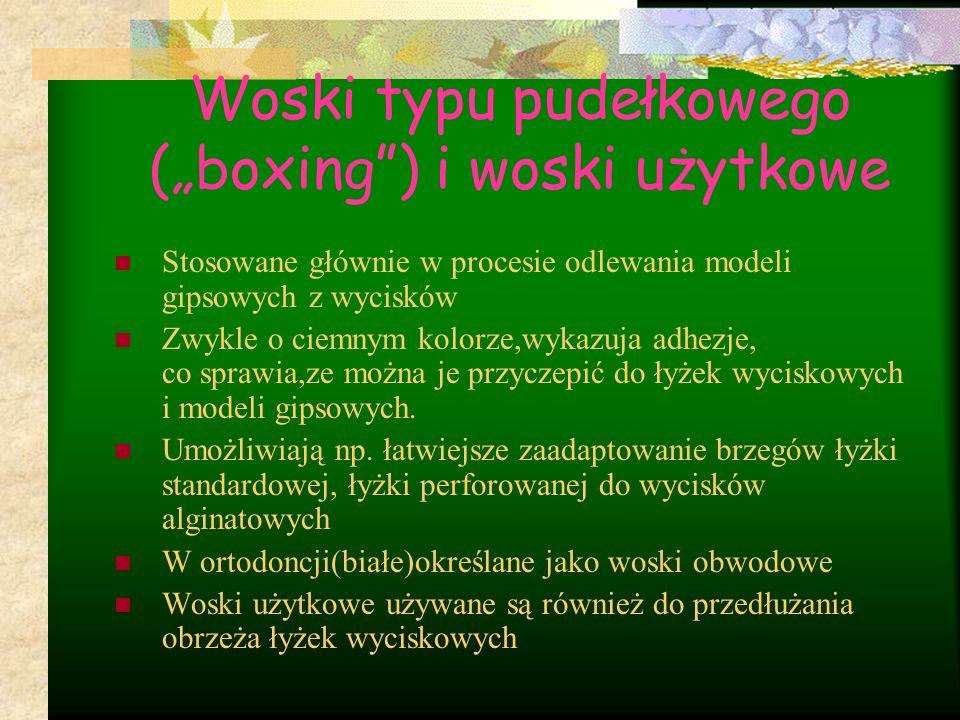 """Woski typu pudełkowego (""""boxing"""") i woski użytkowe Stosowane głównie w procesie odlewania modeli gipsowych z wycisków Zwykle o ciemnym kolorze,wykazuj"""