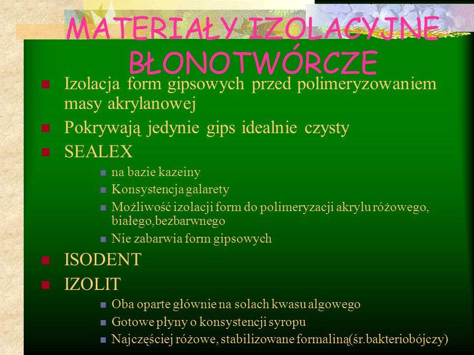MATERIAŁY IZOLACYJNE BŁONOTWÓRCZE Izolacja form gipsowych przed polimeryzowaniem masy akrylanowej Pokrywają jedynie gips idealnie czysty SEALEX na bazie kazeiny Konsystencja galarety Możliwość izolacji form do polimeryzacji akrylu różowego, białego,bezbarwnego Nie zabarwia form gipsowych ISODENT IZOLIT Oba oparte głównie na solach kwasu algowego Gotowe płyny o konsystencji syropu Najczęściej różowe, stabilizowane formaliną(śr.bakteriobójczy)