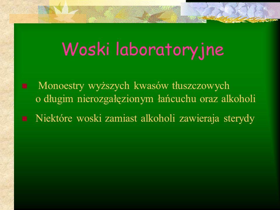 Woski laboratoryjne Monoestry wyższych kwasów tłuszczowych o długim nierozgałęzionym łańcuchu oraz alkoholi Niektóre woski zamiast alkoholi zawieraja sterydy
