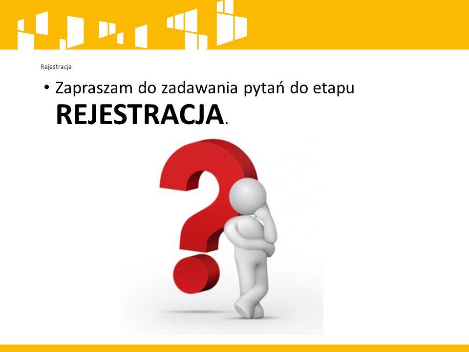 Rejestracja Zapraszam do zadawania pytań do etapu REJESTRACJA.