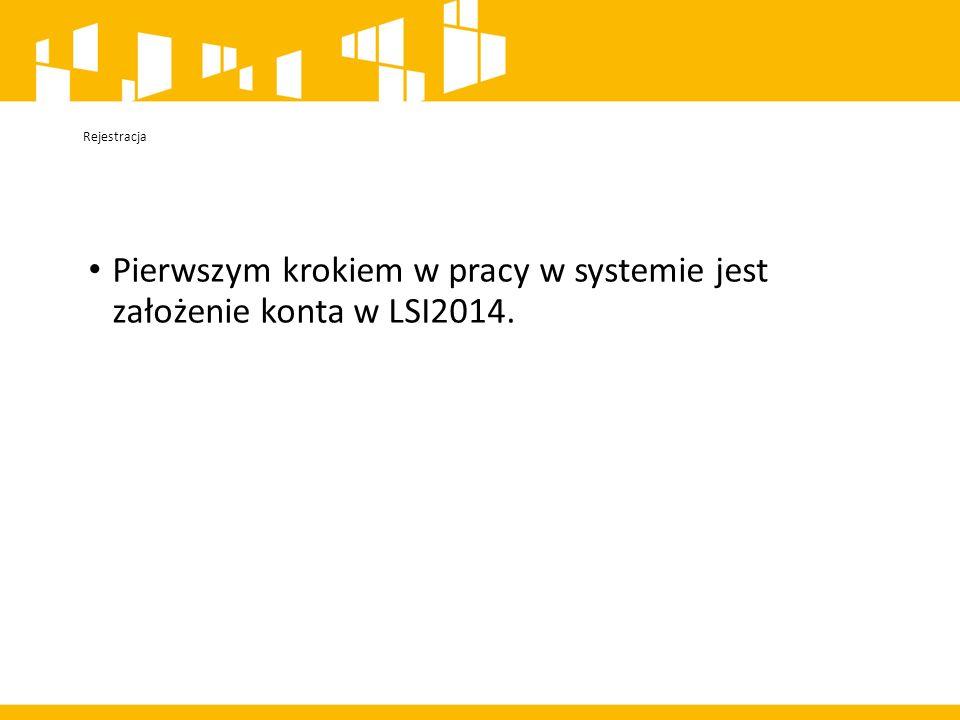 Pierwszym krokiem w pracy w systemie jest założenie konta w LSI2014.