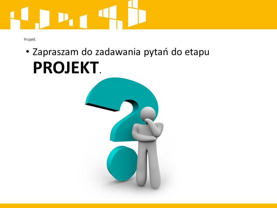 Projekt Zapraszam do zadawania pytań do etapu PROJEKT.