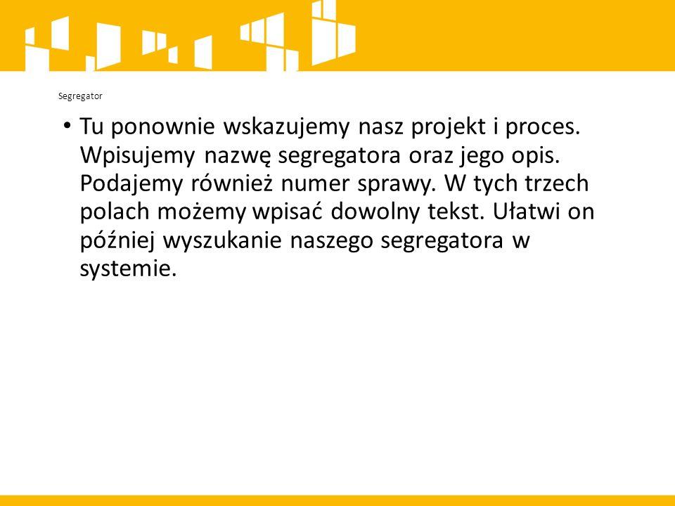 Segregator Tu ponownie wskazujemy nasz projekt i proces.