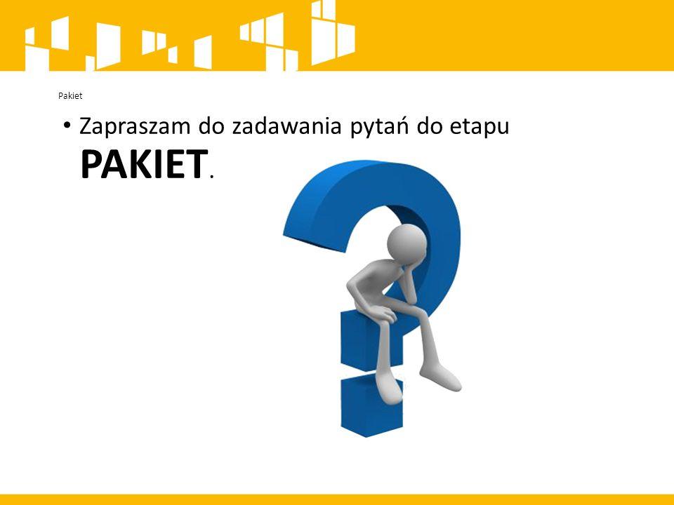 Pakiet Zapraszam do zadawania pytań do etapu PAKIET.