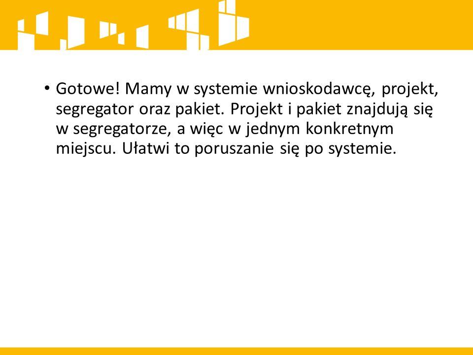 Gotowe. Mamy w systemie wnioskodawcę, projekt, segregator oraz pakiet.