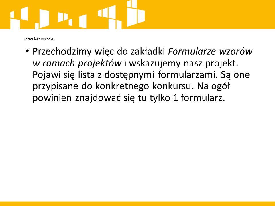 Formularz wniosku Przechodzimy więc do zakładki Formularze wzorów w ramach projektów i wskazujemy nasz projekt.