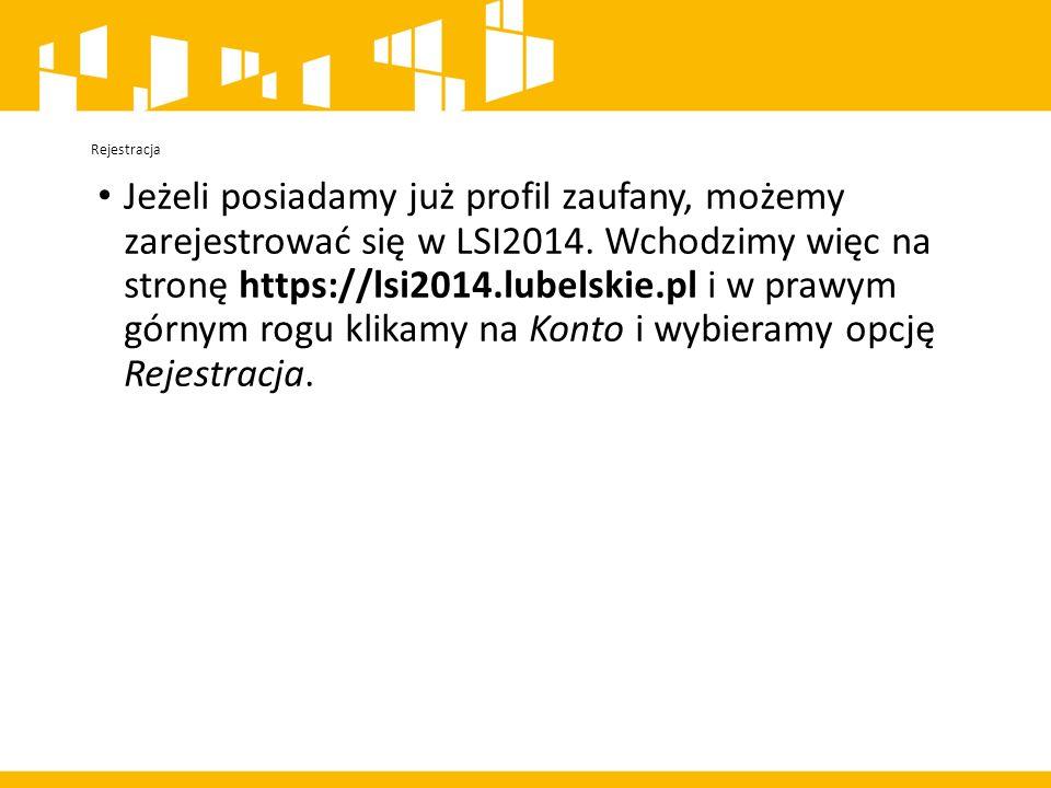 Rejestracja Jeżeli posiadamy już profil zaufany, możemy zarejestrować się w LSI2014.