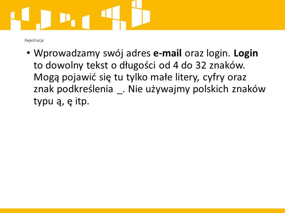 Rejestracja Wprowadzamy swój adres e-mail oraz login.