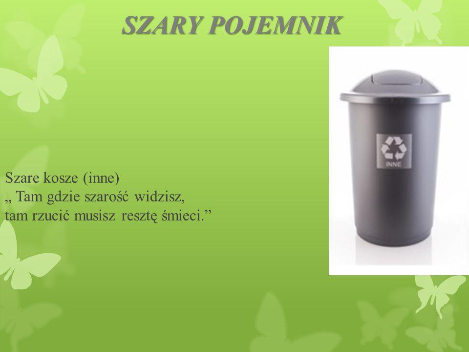 """SZARY POJEMNIK Szare kosze (inne) """" Tam gdzie szarość widzisz, tam rzucić musisz resztę śmieci."""