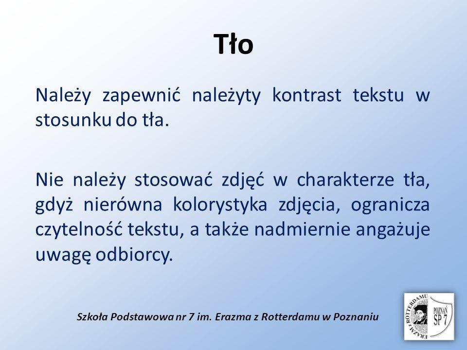 Szkoła Podstawowa nr 7 im. Erazma z Rotterdamu w Poznaniu Tło Należy zapewnić należyty kontrast tekstu w stosunku do tła. Nie należy stosować zdjęć w