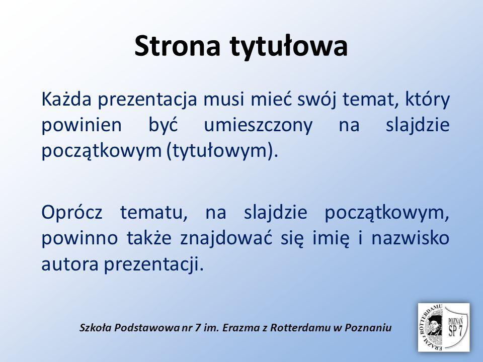 Szkoła Podstawowa nr 7 im. Erazma z Rotterdamu w Poznaniu Strona tytułowa Każda prezentacja musi mieć swój temat, który powinien być umieszczony na sl