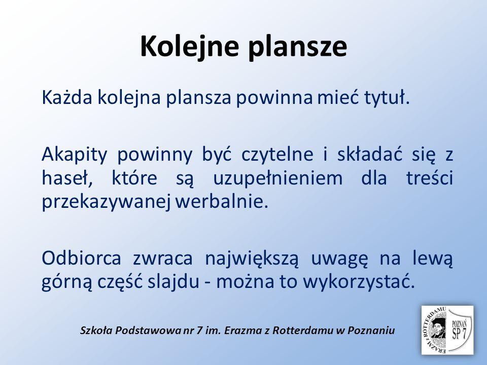 Szkoła Podstawowa nr 7 im. Erazma z Rotterdamu w Poznaniu Kolejne plansze Każda kolejna plansza powinna mieć tytuł. Akapity powinny być czytelne i skł