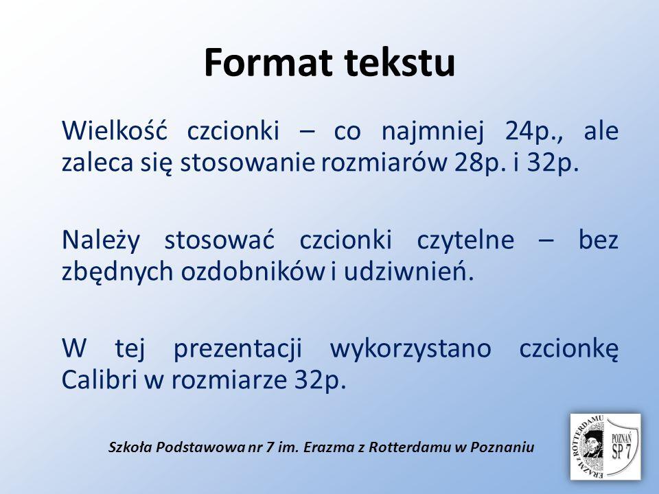 Szkoła Podstawowa nr 7 im. Erazma z Rotterdamu w Poznaniu Format tekstu Wielkość czcionki – co najmniej 24p., ale zaleca się stosowanie rozmiarów 28p.