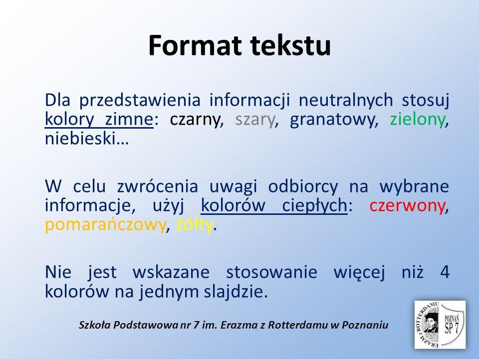 Szkoła Podstawowa nr 7 im. Erazma z Rotterdamu w Poznaniu Format tekstu Dla przedstawienia informacji neutralnych stosuj kolory zimne: czarny, szary,