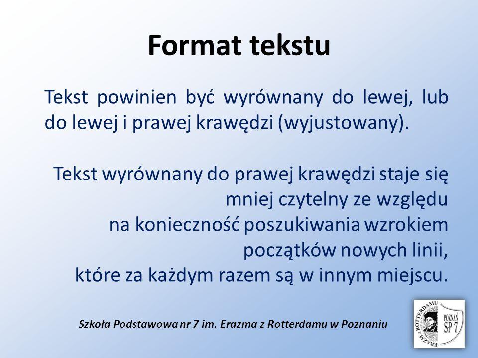 Szkoła Podstawowa nr 7 im. Erazma z Rotterdamu w Poznaniu Format tekstu Tekst powinien być wyrównany do lewej, lub do lewej i prawej krawędzi (wyjusto