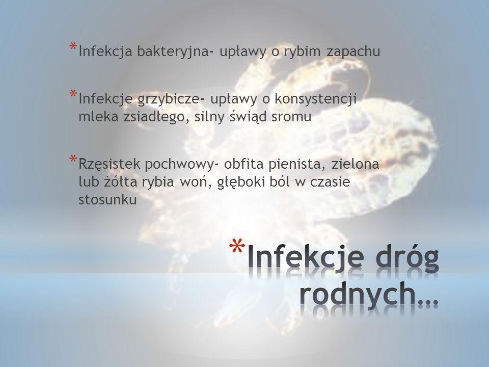 * Infekcja bakteryjna- upławy o rybim zapachu * Infekcje grzybicze- upławy o konsystencji mleka zsiadłego, silny świąd sromu * Rzęsistek pochwowy- obf
