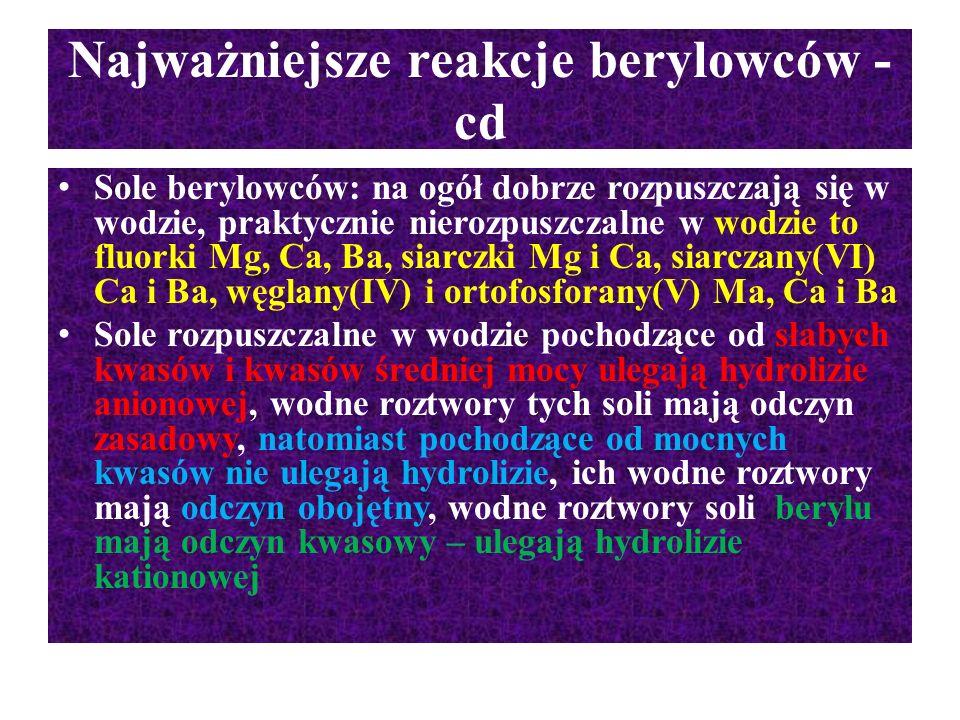 Najważniejsze reakcje berylowców - cd Sole berylowców: na ogół dobrze rozpuszczają się w wodzie, praktycznie nierozpuszczalne w wodzie to fluorki Mg,