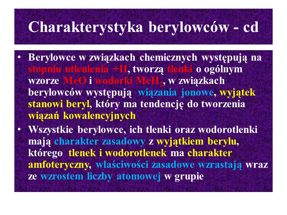 Charakterystyka berylowców - cd Berylowce w związkach chemicznych występują na stopniu utlenienia +II, tworzą tlenki o ogólnym wzorze MeO i wodorki Me