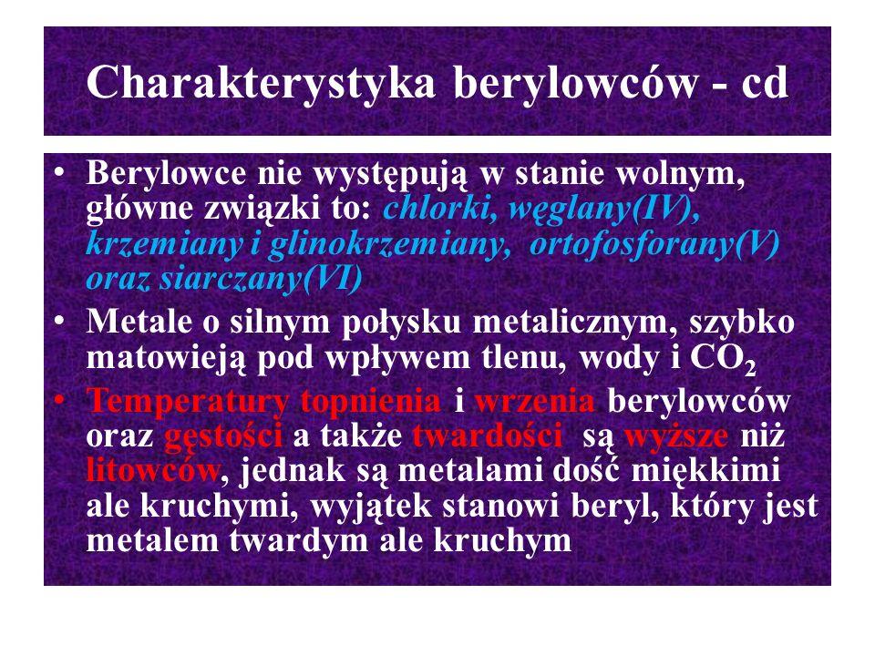Charakterystyka berylowców - cd Berylowce nie występują w stanie wolnym, główne związki to: chlorki, węglany(IV), krzemiany i glinokrzemiany, ortofosf