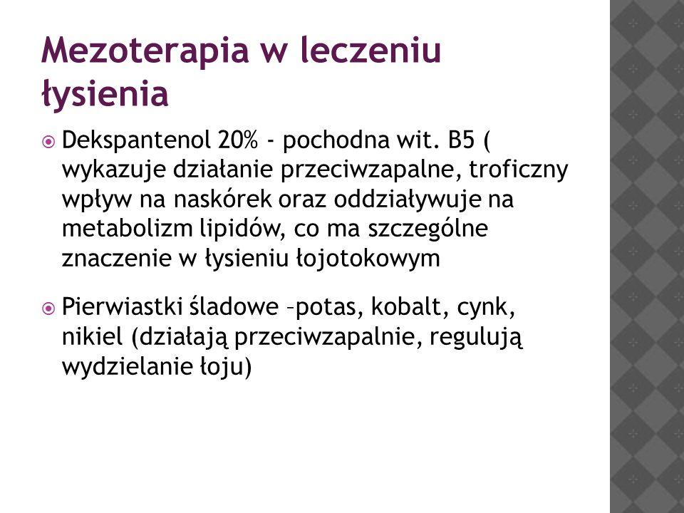Mezoterapia w leczeniu łysienia  Dekspantenol 20% - pochodna wit. B5 ( wykazuje działanie przeciwzapalne, troficzny wpływ na naskórek oraz oddziaływu