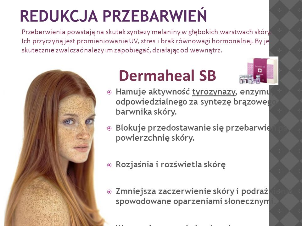 REDUKCJA PRZEBARWIEŃ Dermaheal SB  Hamuje aktywność tyrozynazy, enzymu, odpowiedzialnego za syntezę brązowego barwnika skóry.  Blokuje przedostawani
