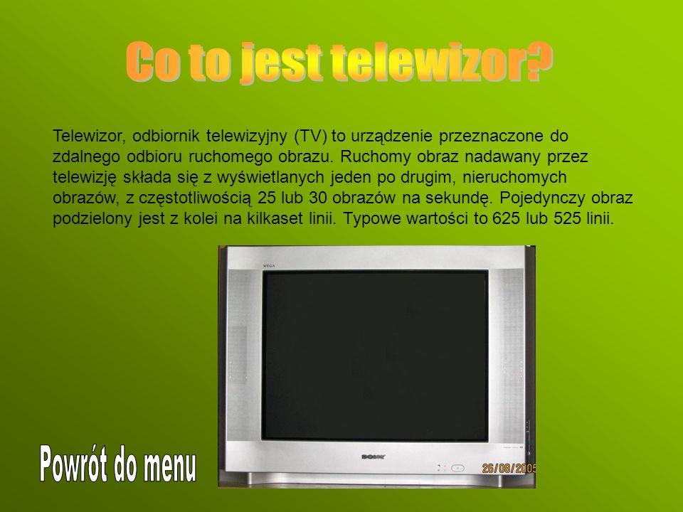Telewizor, odbiornik telewizyjny (TV) to urządzenie przeznaczone do zdalnego odbioru ruchomego obrazu. Ruchomy obraz nadawany przez telewizję składa s