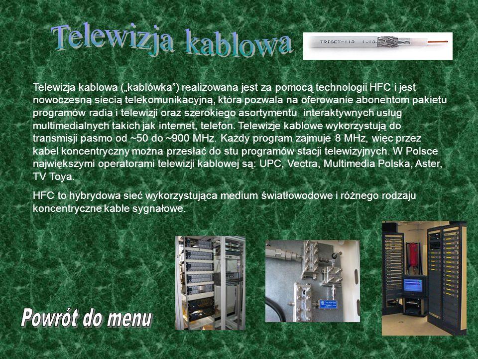 """Telewizja kablowa (""""kablówka"""") realizowana jest za pomocą technologii HFC i jest nowoczesną siecią telekomunikacyjną, która pozwala na oferowanie abon"""