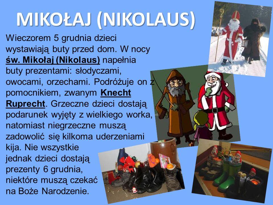 MIKOŁAJ (NIKOLAUS) Wieczorem 5 grudnia dzieci wystawiają buty przed dom. W nocy św. Mikołaj (Nikolaus) napełnia buty prezentami: słodyczami, owocami,