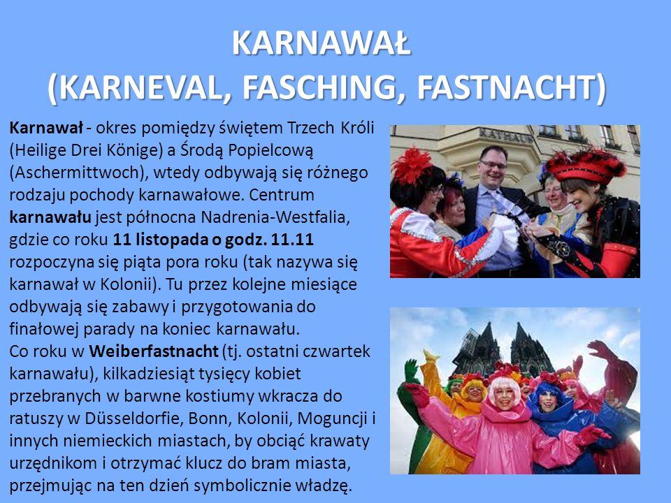KARNAWAŁ KARNAWAŁ (KARNEVAL, FASCHING, FASTNACHT) (KARNEVAL, FASCHING, FASTNACHT) Karnawał - okres pomiędzy świętem Trzech Króli (Heilige Drei Könige)